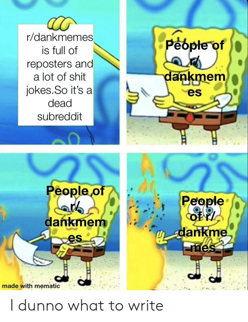 Shit, Jokes, and Dank Memes: r/dankmemes  People of  is full of  reposters and  a lot of shit  dankmem  jokes.So it's a  dead  es  subreddit  People of  People  of r/  dankmem  dankme  mes  es  made with mematic I dunno what to write