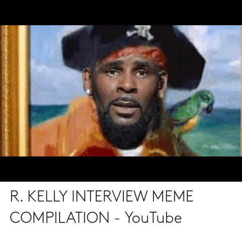 R KELLY INTERVIEW MEME COMPILATION - YouTube | Meme on