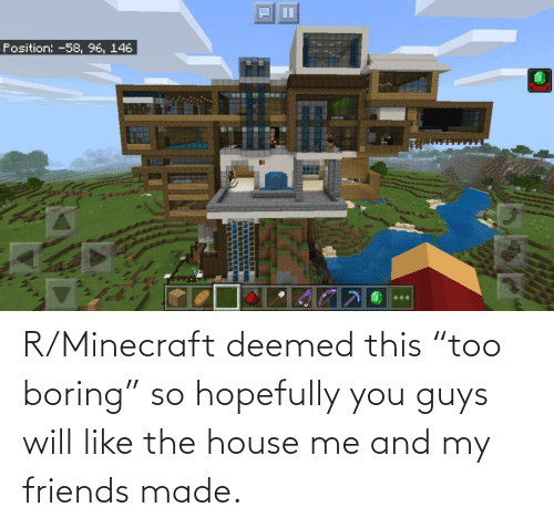 """House: R/Minecraft deemed this """"too boring"""" so hopefully you guys will like the house me and my friends made."""