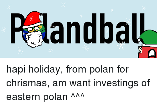 Polandball, Invest, and Investing: RAandbal hapi holiday, from polan  for chrismas, am want investings of eastern polan ^^^