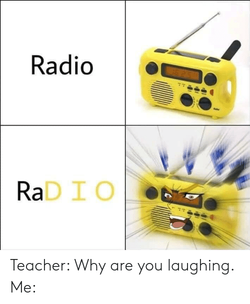 Radio, Teacher, and Rad: Radio  S3 3  RaD I O Teacher: Why are you laughing. Me:
