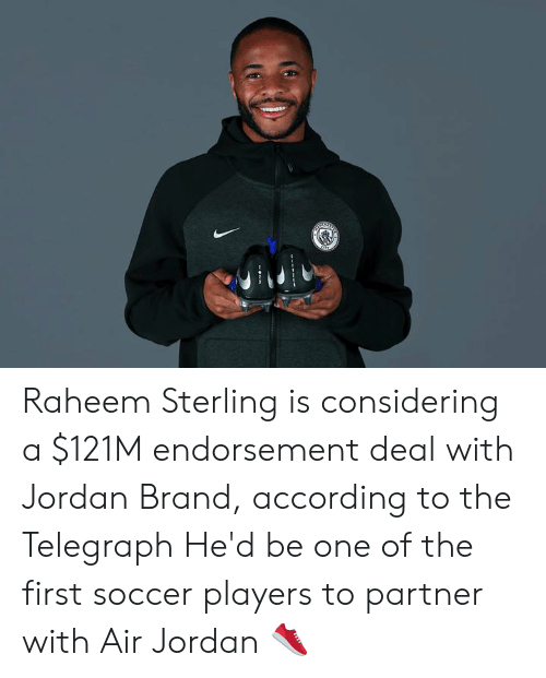 Telegraph: Raheem Sterling is considering a $121M endorsement deal with Jordan Brand, according to the Telegraph  He'd be one of the first soccer players to partner with Air Jordan 👟