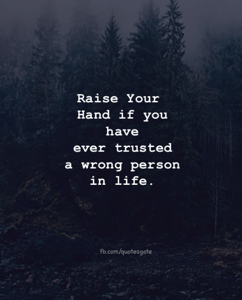 Life, fb.com, and Com: Raise Your  Hand if vou  have  ever trusted  a wrong person  in life.  fb.com/quotesgate