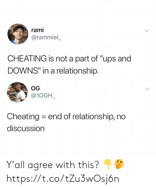 """Cheating, Ups, and In a Relationship: rami  @rammiel  CHEATING is not a part of """"ups and  DOWNS"""" in a relationship.  OG  @10GH_  Cheating end of relationship, no  discussion Y'all agree with this? 👇🤔 https://t.co/tZu3wOsj6n"""