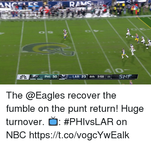 Philadelphia Eagles, Memes, and Rams: RAMS  AlO  87 PHI 30  2 LAR 23 4th 2:58 25 SNF  11-2 The @Eagles recover the fumble on the punt return!  Huge turnover.  📺: #PHIvsLAR on NBC https://t.co/vogcYwEalk