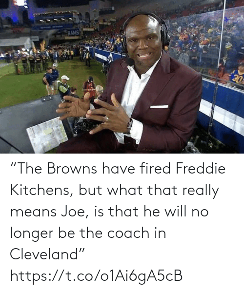 "Cleveland: RAMS  DE ""The Browns have fired Freddie Kitchens, but what that really means Joe, is that he will no longer be the coach in Cleveland"" https://t.co/o1Ai6gA5cB"
