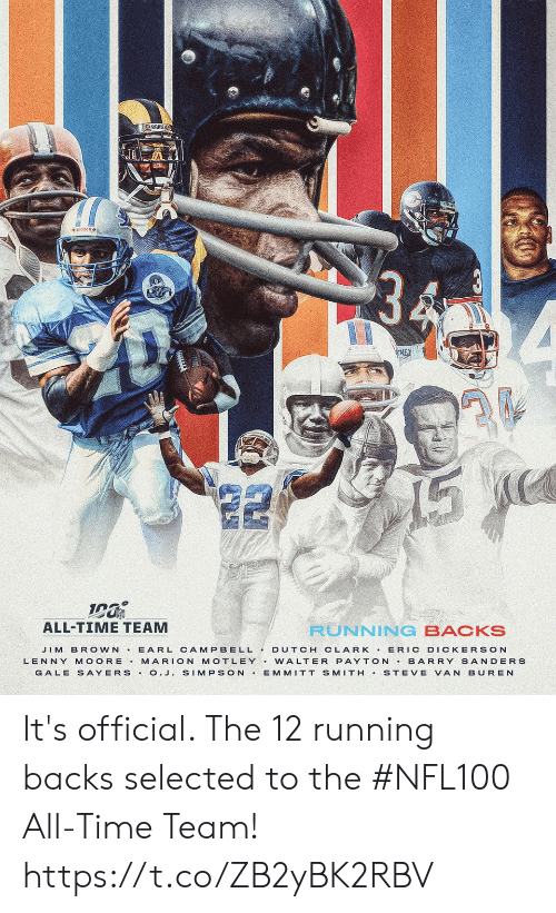 Sanders: RAMS  NEX  ALL-TIME TEAM  RUNNING BACKS  JIM BROWN E ARL CAMPBELL DUTCH CLARK ERIC DICKERSON  BARRY SANDERS  LENNY MOORE  MARION MOTLEY.WALTER PAYTON  GALE S AYERS.O.J. SIMPSON  EMMITT SMITH  STEVE VAN BUREN It's official. The 12 running backs selected to the #NFL100 All-Time Team! https://t.co/ZB2yBK2RBV