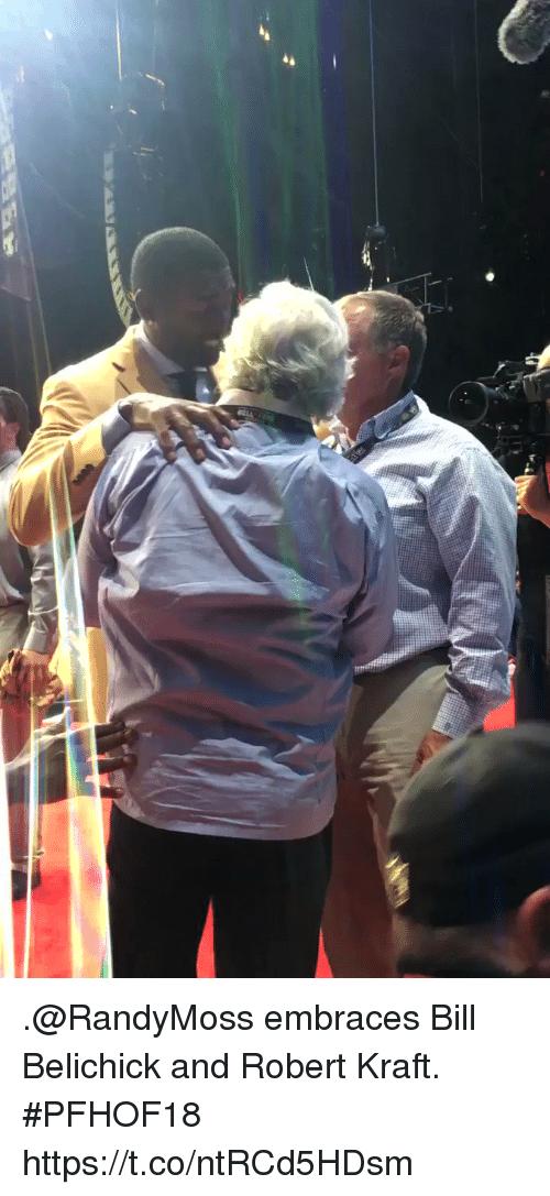 robert kraft: .@RandyMoss embraces Bill Belichick and Robert Kraft. #PFHOF18 https://t.co/ntRCd5HDsm