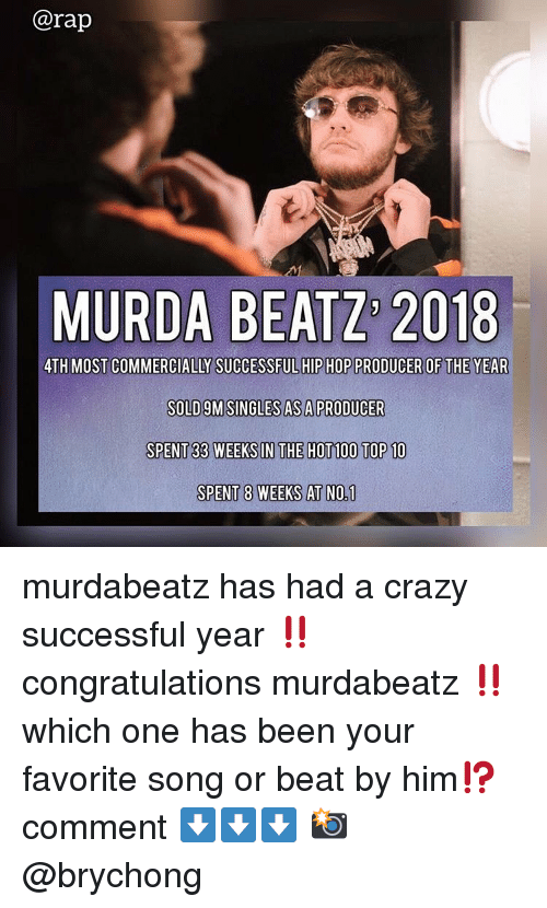 Anaconda, Crazy, and Memes: @rap  MURDA BEATZ 2018  4TH MOST COMMERCIALLY SUCCESSFUL HIP HOP PRODUCER OF THE YEAR  SOLD9MSINGLES AS A PRODUCER  SPENT 33 WEEKS IN THE HOT 100 TOP 10  SPENT 8 WEEKS AT NO.1 murdabeatz has had a crazy successful year ‼️ congratulations murdabeatz ‼️which one has been your favorite song or beat by him⁉️ comment ⬇️⬇️⬇️ 📸 @brychong