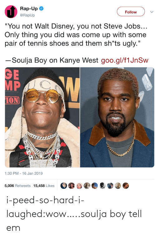 """Disney, Kanye, and Rap: Rap-Up  @RapUp  Follow  """"You not Walt Disney, you not Steve Jobs  Only thing you did was come up with some  pair of tennis shoes and them sh*ts ugly.""""  ーSoulja Boy on Kanye West goo.gl/flJnSw  MP  ION  1:30 PM - 16 Jan 2019  5,006 Retweets 15,458 Likes i-peed-so-hard-i-laughed:wow…..soulja boy tell em"""