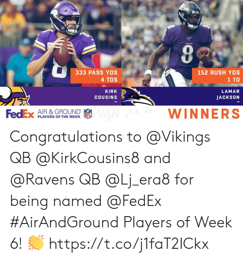 Memes, Congratulations, and Fedex: RAYENS  333 PASS YDS  152 RUSH YDS  4 TDS  1 TD  KIRK  LAMAR  COUSINS  JACKSON  WINNERS  XXXX  FedEx AIR & GROUND  0OD00  PLAYERS OF THE WEEK Congratulations to @Vikings QB @KirkCousins8 and @Ravens QB @Lj_era8 for being named @FedEx #AirAndGround Players of Week 6! 👏 https://t.co/j1faT2ICkx