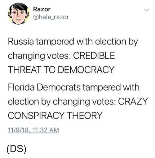 Crazy, Memes, and Florida: Razor  ohale_razor  Russia tampered with election by  changing votes: CREDIBLE  THREAT TO DEMOCRACY  Florida Democrats tampered with  election by changing votes: CRAZY  CONSPIRACY THEORY  11/9/18,_11:32 AM (DS)