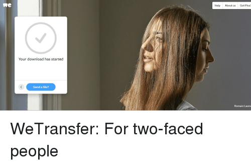 Two Faced People: Re  Help About us Got Plus  Your download has started  Send a file?  Romain Laure