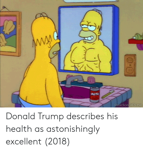 Donald Trump: ReactionGIFS.me Donald Trump describes his health as astonishingly excellent (2018)