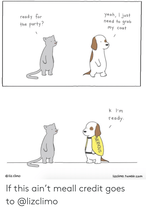 Instagram, Party, and Target: ready for  the party?  yeah, I just  need to grab  my coat  k I'm  read  O liz climo  lizclimo. tumblr.com If this ain't meall credit goes to@lizclimo