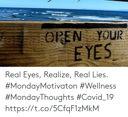 Love for Quotes: Real Eyes, Realize, Real Lies.  #MondayMotivaton #Wellness  #MondayThoughts #Covid_19 https://t.co/5CfqF1zMkM