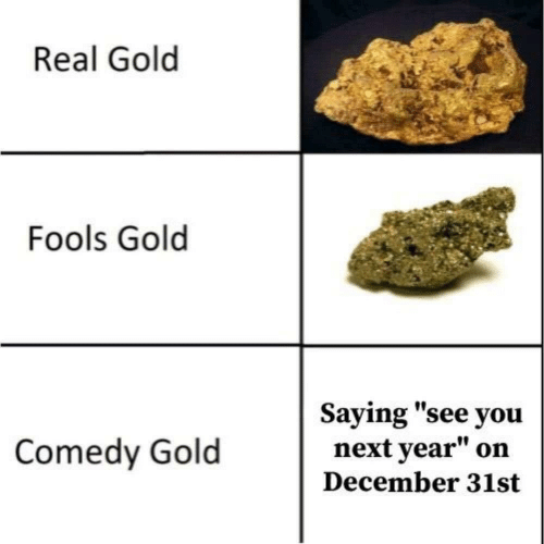 """saying: Real Gold  Fools Gold  Saying """"see you  next year""""  Comedy Gold  on  December 31st"""