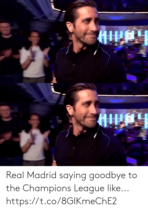 saying: Real Madrid saying goodbye to the Champions League like... https://t.co/8GIKmeChE2