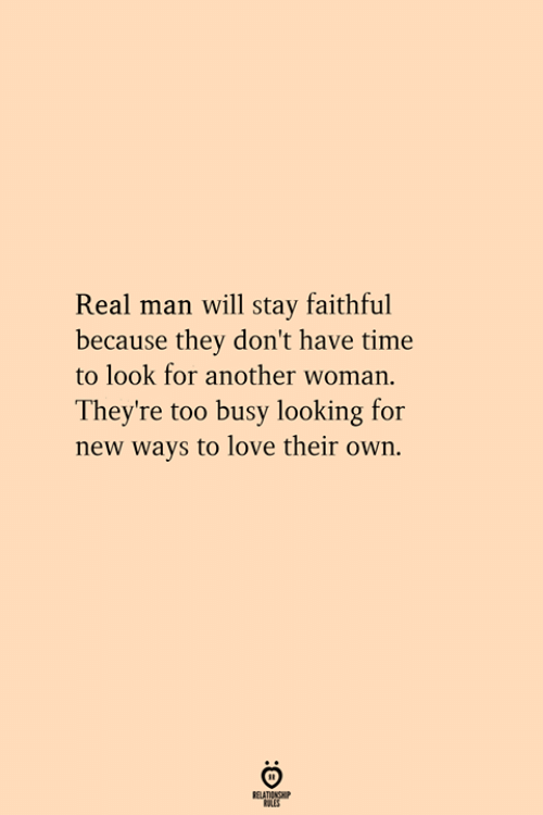 Tay: Real man will tay faithful  because they don't have time  to look for another woman.  They're too busy looking for  new ways to love their own.