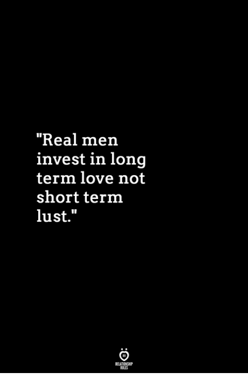 """Love, Invest, and Lust: """"Real men  invest in long  term love not  short term  lust."""""""