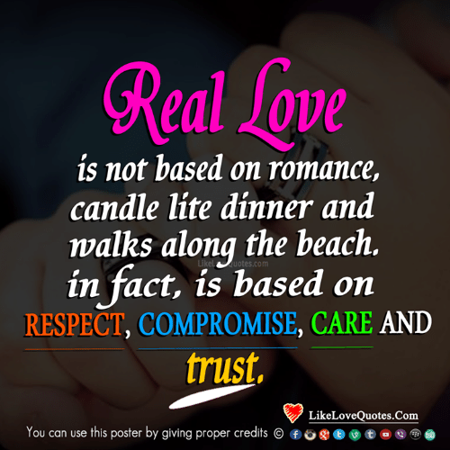 Memes, Respect, and Beach: Real sove  is not based on romance,  candle lite dinner and  walks along the beach.  in fact, is based on  RESPECT, COMPROMISE, CARE AND  trust,  Likeluotes.com  LikeLoveQuotes.Com  You can use this poster by giving proper credits ⓒ ⑥。gj ⓔ )  ㊥e