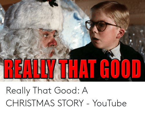 Christmas Story Meme.Really That Good Really That Good A Christmas Story