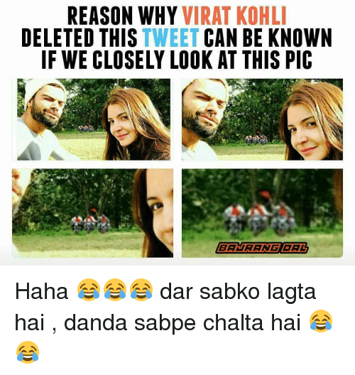 Deleters: REASON WHY  VIRAT KOHLI  DELETED THIS  TWEET CAN BE KNOWN  IF WE CLOSELY LOOK AT THIS PIC  BAURANG BAL Haha 😂😂😂 dar sabko lagta hai , danda sabpe chalta hai 😂😂