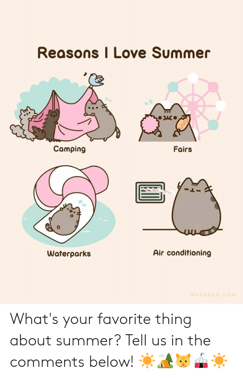 air conditioning: Reasons I Love Summer  Camping  Fairs  Air conditioning  Waterparks  PUSHEEN.COM What's your favorite thing about summer? Tell us in the comments below! ☀️🏕️🐱🎪☀️