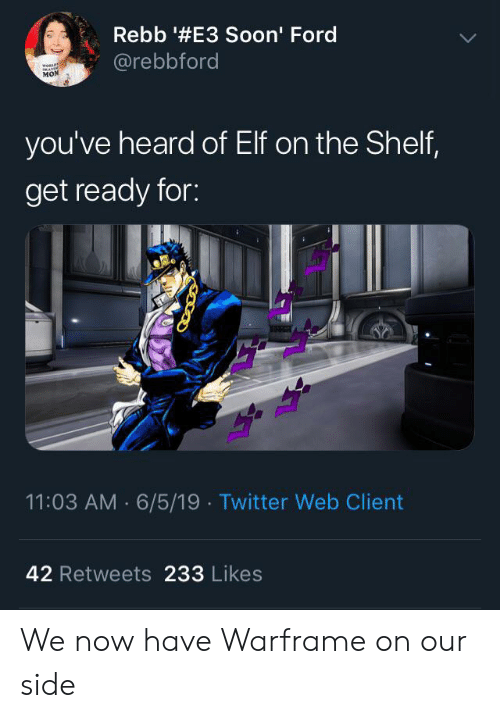 Elf, Elf on the Shelf, and Soon...: Rebb '#E3 Soon' Ford  @rebbford  wesLE  MON  you've heard of Elf on the Shelf,  get ready for:  11:03 AM 6/5/19 Twitter Web Client  42 Retweets 233 Likes We now have Warframe on our side