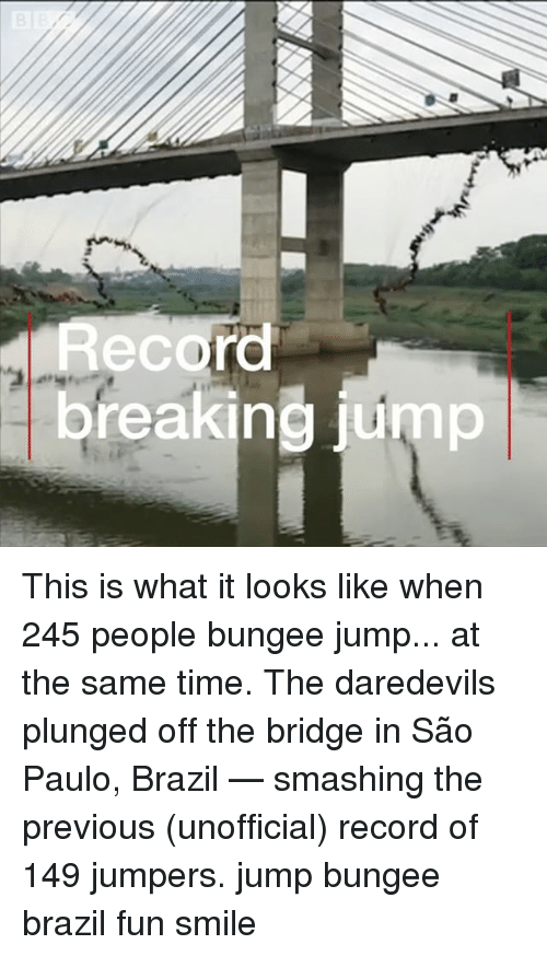 Sao Paulo: Recor  breaking jump This is what it looks like when 245 people bungee jump... at the same time. The daredevils plunged off the bridge in São Paulo, Brazil — smashing the previous (unofficial) record of 149 jumpers. jump bungee brazil fun smile