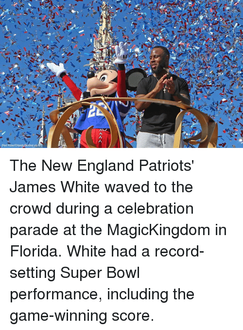 New England Patriot: (Red Huber/Orlando Sentinel via The New England Patriots' James White waved to the crowd during a celebration parade at the MagicKingdom in Florida. White had a record-setting Super Bowl performance, including the game-winning score.