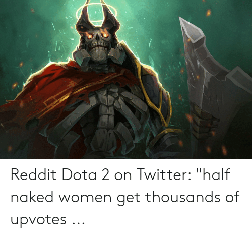 Reddit Dota 2 on Twitter Half Naked Women Get Thousands of