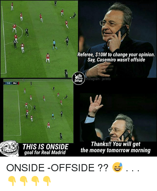 Opinionated: Referee, $10M to change your opinion  Say, Casemiro wasn't offside  Ja  Jahat  instagram- jarinto  1-0 MU  THIS IS ONSIDE  goal for Real Madrid  Thanks!! You will get  the money tomorrow morning ONSIDE -OFFSIDE ?? 😅 . . . 👇👇👇👇