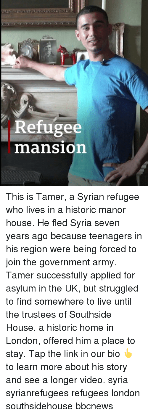Memes, Army, and Home: Refugee  mansion This is Tamer, a Syrian refugee who lives in a historic manor house. He fled Syria seven years ago because teenagers in his region were being forced to join the government army. Tamer successfully applied for asylum in the UK, but struggled to find somewhere to live until the trustees of Southside House, a historic home in London, offered him a place to stay. Tap the link in our bio 👆 to learn more about his story and see a longer video. syria syrianrefugees refugees london southsidehouse bbcnews
