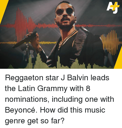 Reggaeton: Reggaeton star J Balvin leads the Latin Grammy with 8 nominations, including one with Beyoncé. How did this music genre get so far?