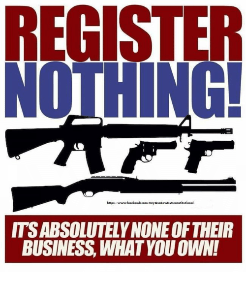 Memes, Business, and 🤖: REGISTER  https:/www focebookcom AnyGunLewlsUnconstilutionel  ITSABSOLUTELY NONE OF THEIR  BUSINESS, WHAT YOU OWN!