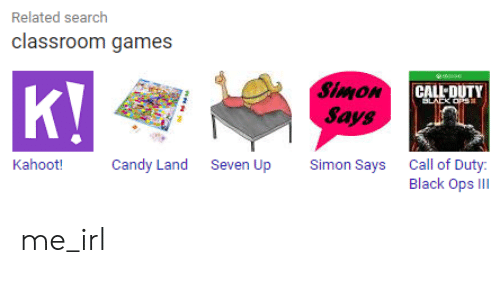 Related Search Classroom Games SImon Sayg CAL OUTY Kahoot!Candy Land