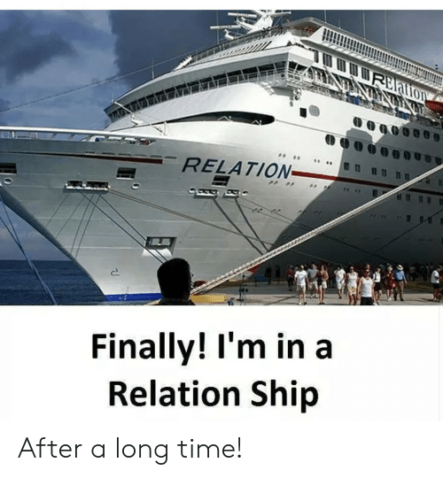 Time, Ship, and Finally: RELATION  Finally! I'm in a  Relation Ship After a long time!