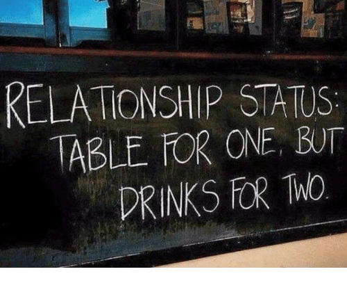 Memes, Relationship Status, and 🤖: RELATIONSHIP STATUS  TABLE FOR ONE, BUT  DRINKS FOR ThO