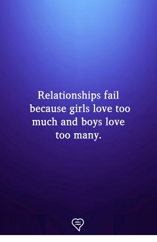 Fail, Girls, and Love: Relationships fail  because girls love too  much and boys love  too many.
