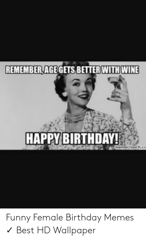 REMEMBER AGE GETS BETTER WITH WINE HAPPY BIRTHDAY! Mecrunchc