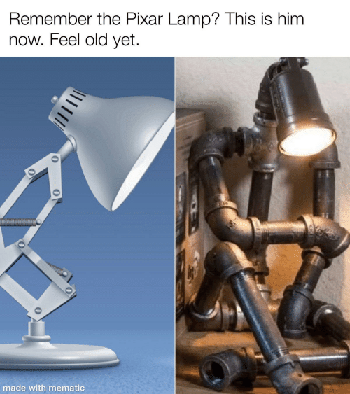 yet: Remember the Pixar Lamp? This is him  now. Feel old yet.  made with mematic