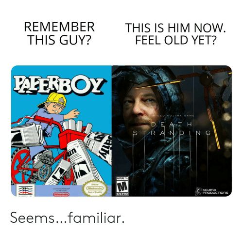 Nintendo: REMEMBER  THIS GUY?  THIS IS HIM NOW  FEEL OLD YET?  PAEERBOY  A HIDEO KOJIMA GAME  D E ATH  STRA ND  N G  MATURE 17+  Official  Nintendo  Lacensed by Nintendo  for Play on the  KOJIMA  PRODUCTIONS  Seal of Quality  Nintendo  ESRB  MINDICAFE INC  ily Seems…familiar.