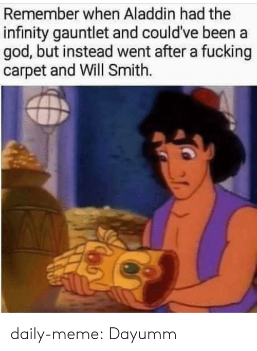 Will Smith: Remember when Aladdin had the  infinity gauntlet and could've been a  god, but instead went after a fucking  carpet and Will Smith. daily-meme:  Dayumm