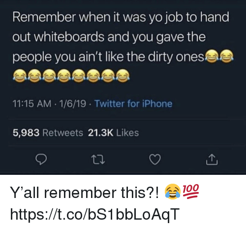 Iphone, Twitter, and Yo: Remember when it was yo job to hand  out whiteboards and you gave the  people you ain't like the dirty ones  11:15 AM .1/6/19 Twitter for iPhone  5,983 Retweets 21.3K Likes Y'all remember this?! 😂💯 https://t.co/bS1bbLoAqT