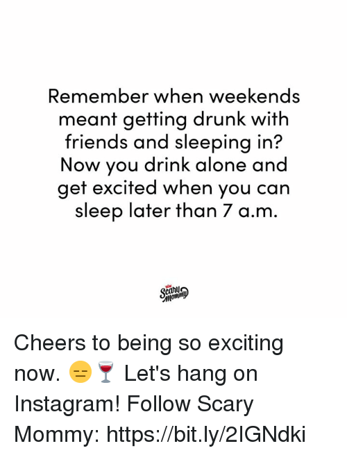 Being Alone, Dank, and Drunk: Remember when weekends  ant getting drunk with  me  friends and sleeping in?  Now you drink alone and  get excited when you can  sleep later than 7 a.m Cheers to being so exciting now. 😑🍷  Let's hang on Instagram! Follow Scary Mommy: https://bit.ly/2IGNdki