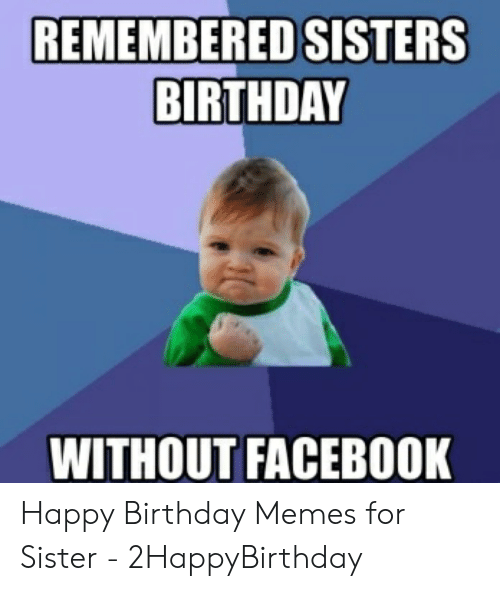 Birthday Facebook And Memes REMEMBERED SISTERS BIRTHDAY WITHOUT FACEBOOK Happy For