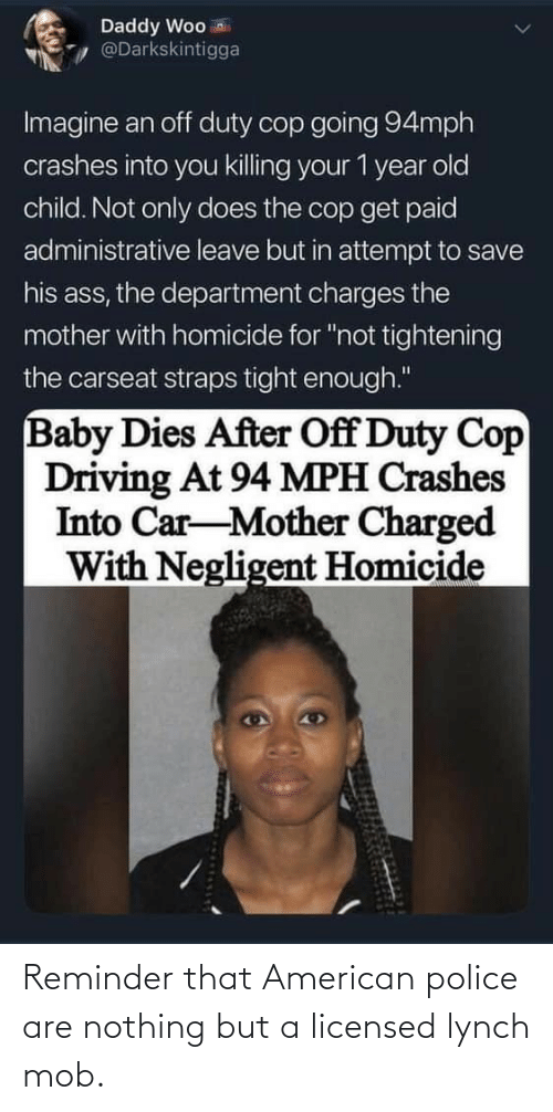 nothing: Reminder that American police are nothing but a licensed lynch mob.