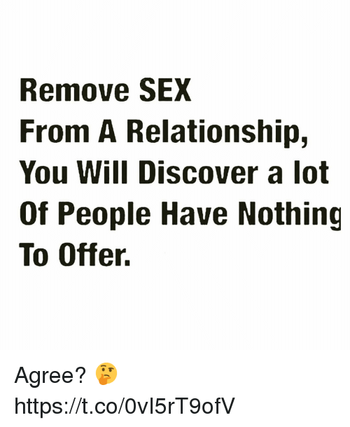 Memes, Sex, and Discover: Remove SEX  From A Relationship,  You Will Discover a lot  Of People Have Nothing  To Offer. Agree? 🤔 https://t.co/0vI5rT9ofV