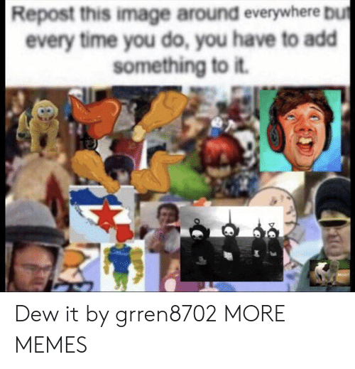 Dank, Memes, and Target: Repost this image around everywhere Dut  every time you do, you have to add  something to it.  Mogr Dew it by grren8702 MORE MEMES